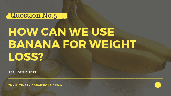 Use banana for weight loss?